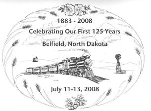 1883-2008 Celebrating Our First 125 Years Belfield, North Dakota July 11-13, 2008